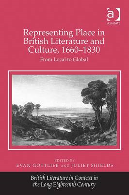 Representing Place in British Literature and Culture, 1660-1830: From Local to Global (BOK)