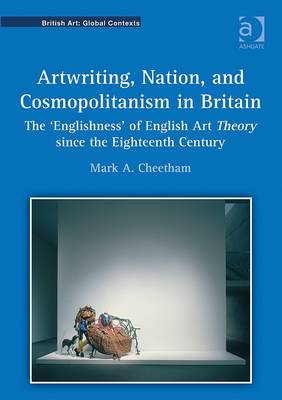 Artwriting, Nation, and Cosmopolitanism in Britain: The 'Englishness' of English Art Theory Since th (BOK)