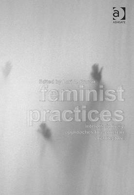 Feminist Practices: Interdisciplinary Approaches to Women in Architecture (BOK)