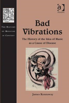Bad Vibrations: The History of the Idea of Music as Cause of Disease (BOK)