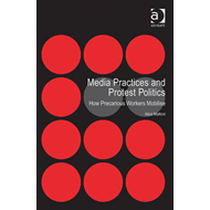 Media Practices and Protest Politics: How Precarious Workers Mobilise (BOK)