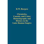 Chronicles, Consuls, and Coins: Historiography and History in the Later Roman Empire (BOK)