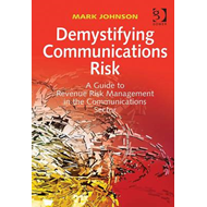 Demystifying Communications Risk: a Guide to Revenue Risk Management in the Communications Sector (BOK)