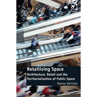 Retailising Space: Architecture, Retail and the Territorialisation of Public Space (BOK)