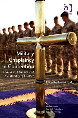 Military Chaplaincy in Contention: Chaplains, Churches and the Morality of Conflict (BOK)