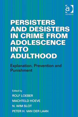 Persisters and Desisters in Crime from Adolescence into Adulthood: Explanation, Prevention and Punis (BOK)