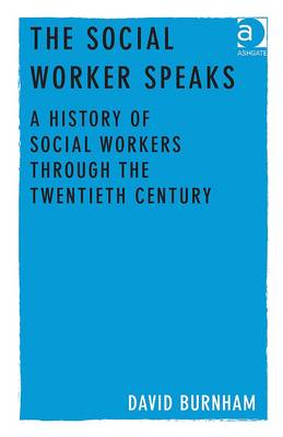 The Social Worker Speaks: a History of Social Workers Through the Twentieth Century (BOK)