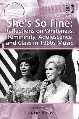 She's So Fine: Reflections on Whiteness, Femininity, Adolescence and Class in 1960s Music (BOK)