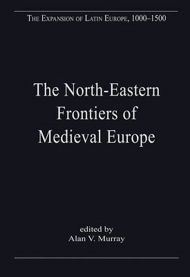 The Northern-Eastern Frontiers of Medieval Europe: The Expansion of Latin Christendom in the Baltic (BOK)