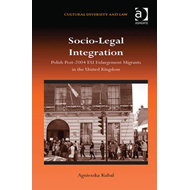 Socio-legal Integration: Polish Migrants Post-2004 EU Enlargement Migrants in the United Kingdom (BOK)