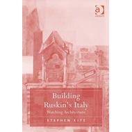 Building Ruskin's Italy: Watching Architecture (BOK)