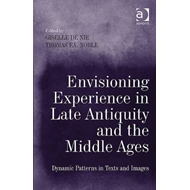 Envisioning Experience in Late Antiquity and the Middle Ages: Dynamic Patterns in Texts and Images (BOK)