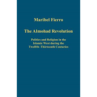 The Almohad Revolution: Politics and Religion in the Islamic West During the Twelfth-thirteenth Cent (BOK)