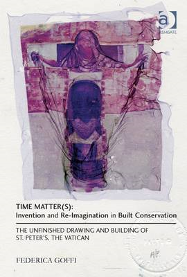 Time Matter(s): Invention and Re-Imagination in Built Conservation: The Unfinished Drawing and Build (BOK)