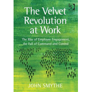 The Velvet Revolution at Work: the Rise of Employee Engagement, the Fall of Command and Control (BOK)