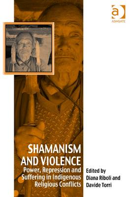 Shamanism and Violence: Power, Repression and Suffering in Indigenous Religious Conflicts (BOK)