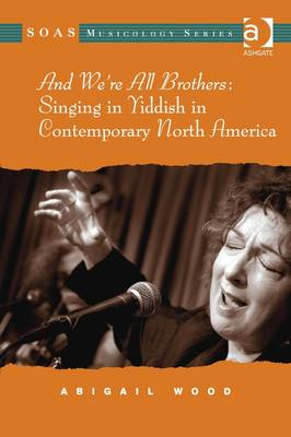And We're All Brothers: Singing in Yiddish in Contemporary North America (BOK)
