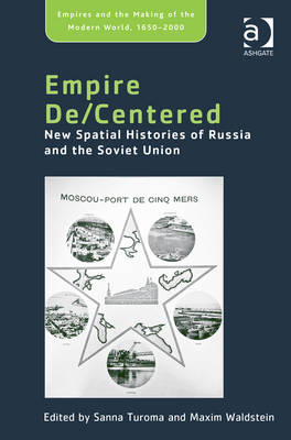 Empire De/Centered: New Spatial Histories of Russia and the Soviet Union (BOK)