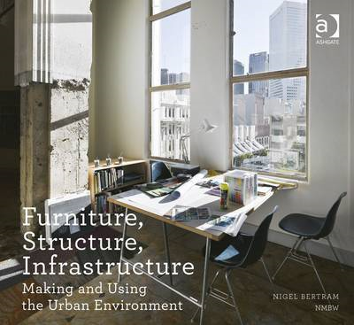 Furniture, Structure, Infrastructure: Making and Using the Urban Environment (BOK)