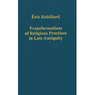 Transformations of Religious Practices in Late Antiquity (BOK)