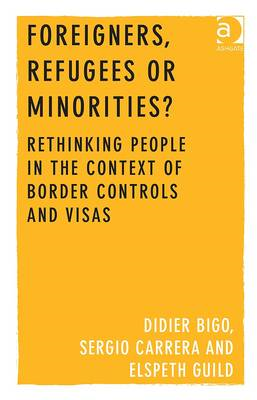 Foreigners, Refugees or Minorities?: Rethinking People in the Context of Border Controls and Visas (BOK)