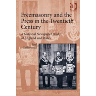 Freemasonry and the Press in the Twentieth Century: A National Newspaper Study of England and Wales (BOK)
