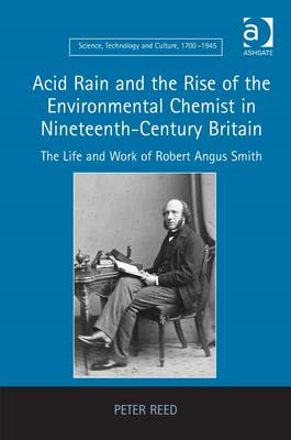 Acid Rain and the Rise of the Environmental Chemist in Nineteenth-century Britain: The Life and Work (BOK)