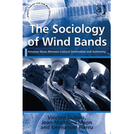 The Sociology of Wind Bands: Amateur Music Between Cultural Domination and Autonomy (BOK)
