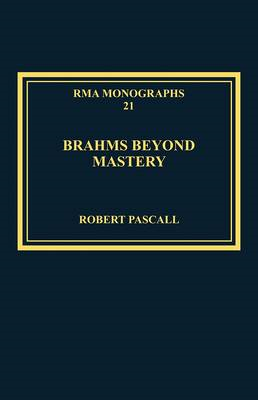 Brahms Beyond Mastery: His Sarabande and Gavotte, and Its Recompositions (BOK)