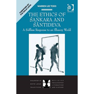 The Ethics of Sacnkara and Saantideva: A Selfless Response to an Illusory World (BOK)