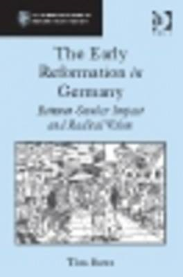 The Early Reformation in Germany: Between Secular Impact and Radical Vision (BOK)