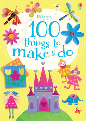100 Things to Make and Do (BOK)