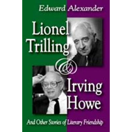 Lionel Trilling and Irving Howe: And Other Stories of Literary Friendship (BOK)