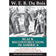 Black Reconstruction in America: Toward a History of the Part Which Black Folk Played in the Attempt (BOK)