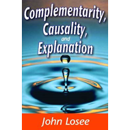 Complementarity, Causality and Explanation (BOK)