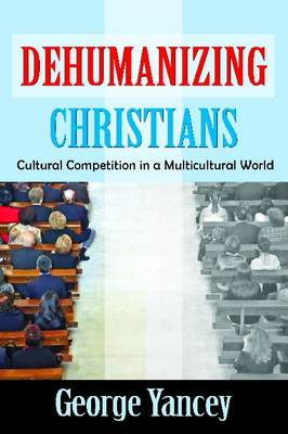 Dehumanizing Christians: Cultural Competition in a Multicultural World (BOK)