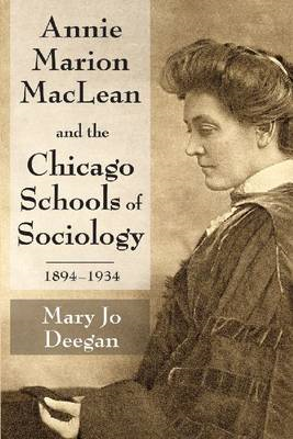 Annie Marion MacLean and the Chicago Schools of Sociology, 1894-1934 (BOK)
