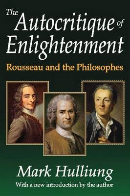 The Autocritique of Enlightenment: Rousseau and the Philosophes (BOK)