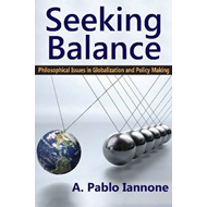 Seeking Balance: Philosophical Issues in Globalization and Policy Making (BOK)