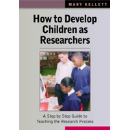 How to Develop Children as Researchers: A Step-by-Step Guide to Teaching the Research Process (BOK)