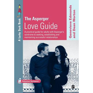 The Asperger Love Guide: A Practical Guide for Adults with Asperger's Syndrome to Seeking, Establish (BOK)