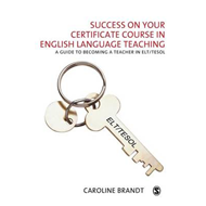 Success on Your Certificate Course in English Language Teaching: A Guide to Becoming a Teacher in EL (BOK)