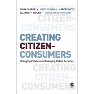 Creating Citizen-Consumers: Changing Publics and Changing Public Services (BOK)
