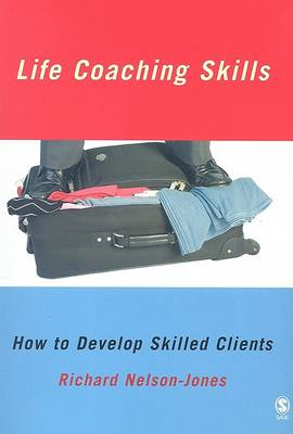 Life Coaching Skills: How to Develop Skilled Clients (BOK)