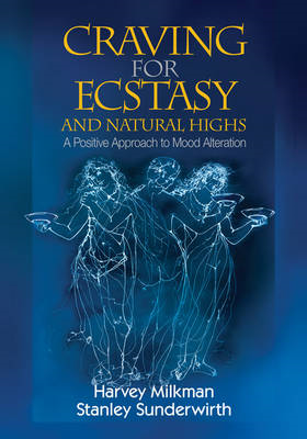 Craving for Ecstasy and Natural Highs: A Positive Approach to Mood Alteration (BOK)