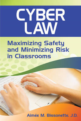 Cyber Law: Maximizing Safety and Minimizing Risk in Classrooms (BOK)