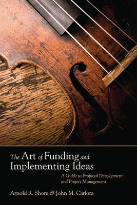 The Art of Funding and Implementing Ideas: A Guide to Proposal Development and Project Management (BOK)