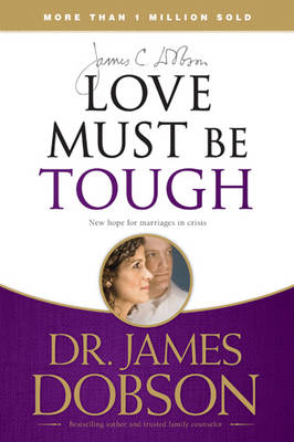 Love Must Be Tough: New Hope for Marriages in Crisis (BOK)