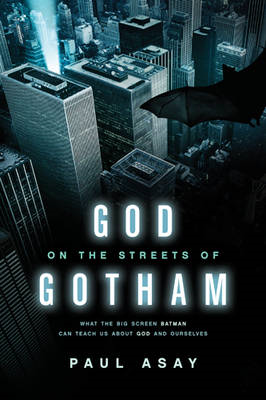 God on the Streets of Gotham: What the Big Screen Batman Can Teach Us about God and Ourselves (BOK)