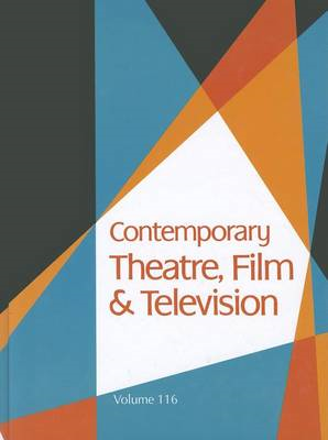 Contemporary Theatre, Film and Television, Volume 116 (BOK)